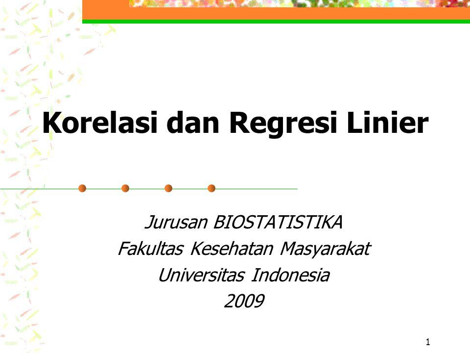 1 Korelasi dan Regresi Linier Jurusan BIOSTATISTIKA Fakultas Kesehatan Masyarakat Universitas Indonesia 2009