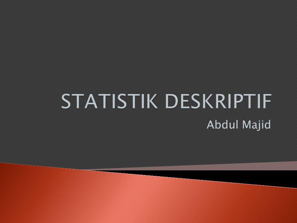  Statistik → sekumpulan konsep dan metode yang digunakan untuk mengumpulkan dan menginterpretasi data tentang bidang kegiatan tertentu dan mengambil kesimpulan dalam situasi dimana ada ketidakpastian dan variasi (Sabri dan Hastono, 2007).