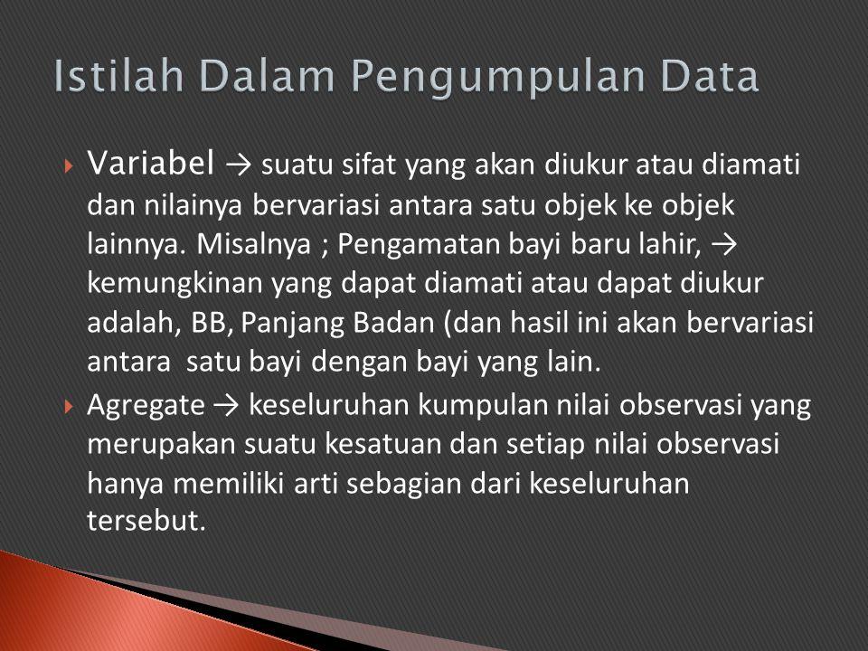  Variabel → suatu sifat yang akan diukur atau diamati dan nilainya bervariasi antara satu objek ke objek lainnya. Misalnya ; Pengamatan bayi baru lah