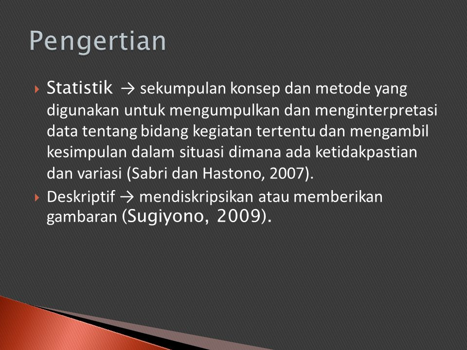  Statistik → sekumpulan konsep dan metode yang digunakan untuk mengumpulkan dan menginterpretasi data tentang bidang kegiatan tertentu dan mengambil