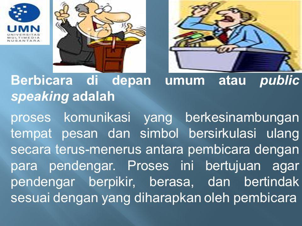 Berbicara di depan umum atau public speaking adalah proses komunikasi yang berkesinambungan tempat pesan dan simbol bersirkulasi ulang secara terus-me
