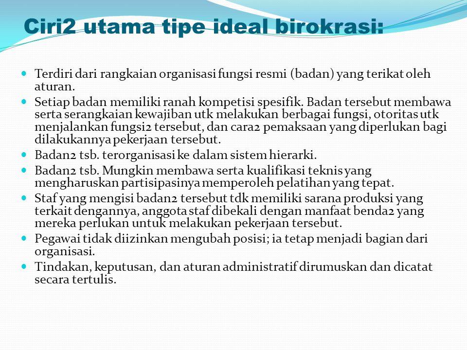 Ciri2 utama tipe ideal birokrasi: Terdiri dari rangkaian organisasi fungsi resmi (badan) yang terikat oleh aturan. Setiap badan memiliki ranah kompeti