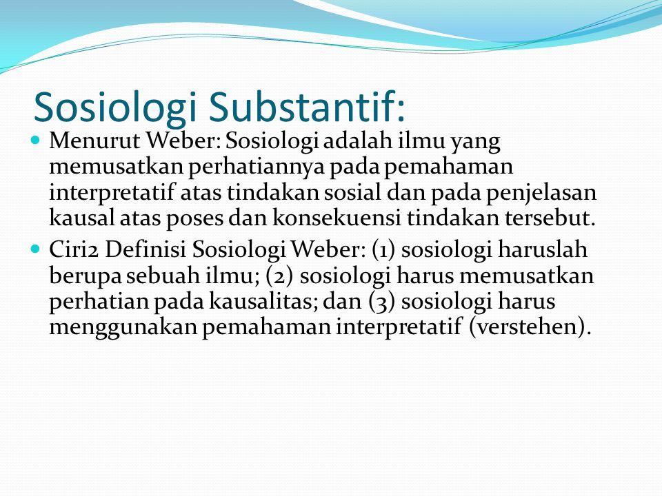 Sosiologi Substantif: Menurut Weber: Sosiologi adalah ilmu yang memusatkan perhatiannya pada pemahaman interpretatif atas tindakan sosial dan pada pen