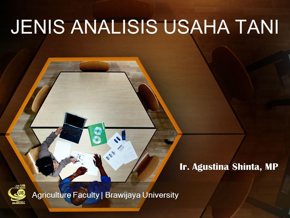 Ir. Agustina Shinta, MP JENIS ANALISIS USAHA TANI Agriculture Faculty | Brawijaya University