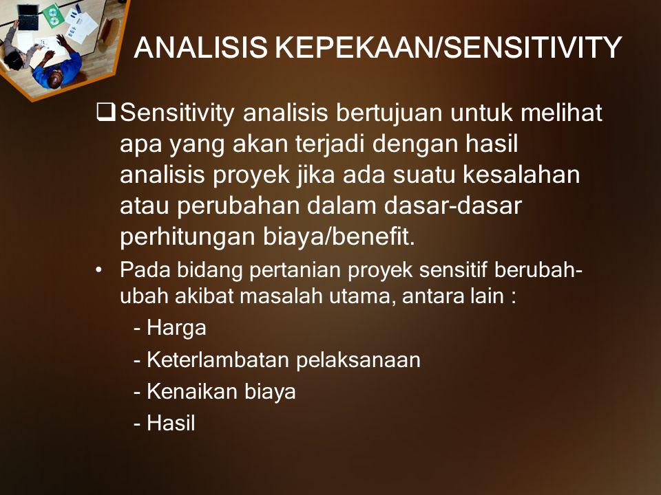 ANALISIS KEPEKAAN/SENSITIVITY  Sensitivity analisis bertujuan untuk melihat apa yang akan terjadi dengan hasil analisis proyek jika ada suatu kesalah
