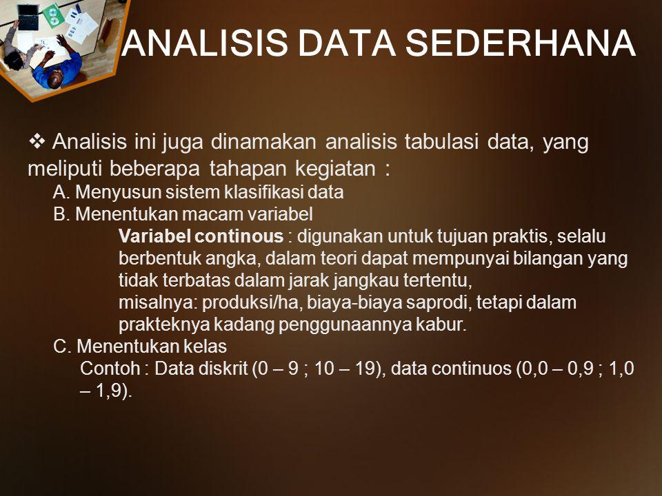  Analisis ini juga dinamakan analisis tabulasi data, yang meliputi beberapa tahapan kegiatan : A. Menyusun sistem klasifikasi data B. Menentukan maca