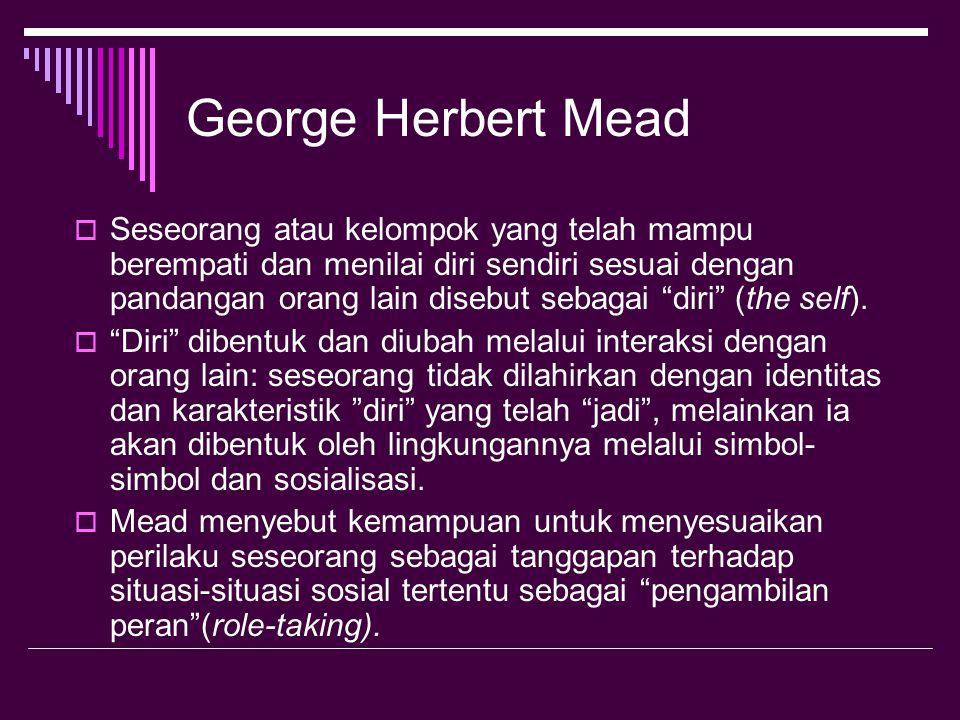 """George Herbert Mead  Seseorang atau kelompok yang telah mampu berempati dan menilai diri sendiri sesuai dengan pandangan orang lain disebut sebagai """""""