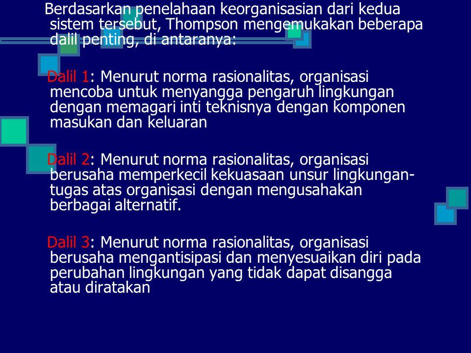 Berdasarkan penelahaan keorganisasian dari kedua sistem tersebut, Thompson mengemukakan beberapa dalil penting, di antaranya: Dalil 1: Menurut norma r