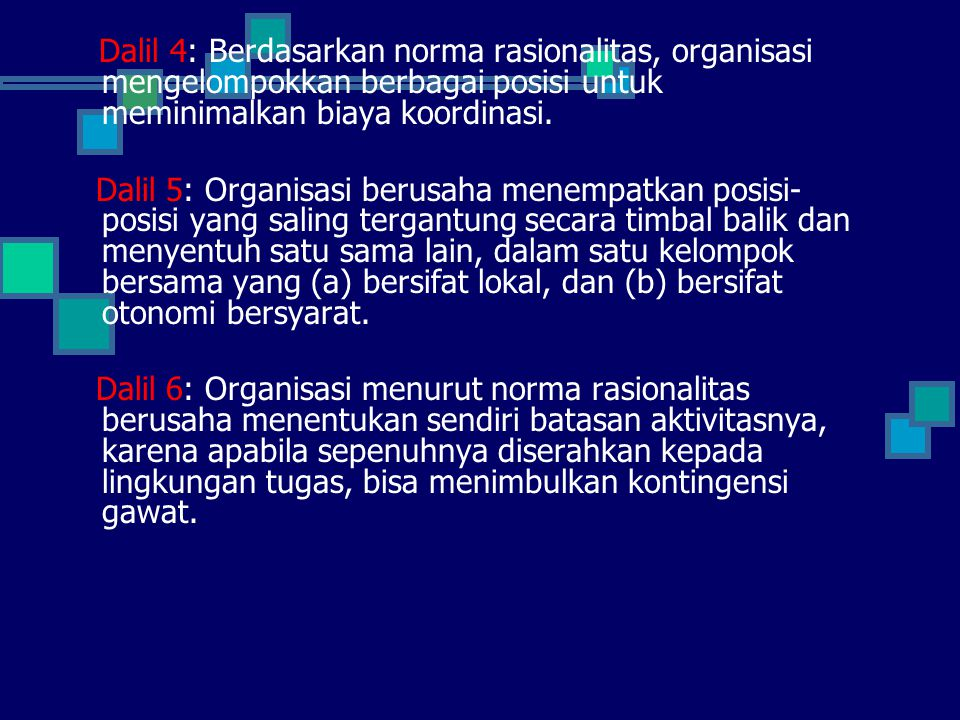 Dalil 4: Berdasarkan norma rasionalitas, organisasi mengelompokkan berbagai posisi untuk meminimalkan biaya koordinasi. Dalil 5: Organisasi berusaha m