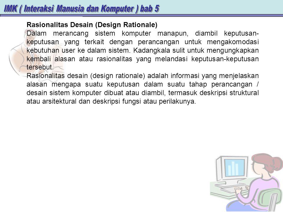 Rasionalitas Desain (Design Rationale) Dalam merancang sistem komputer manapun, diambil keputusan- keputusan yang terkait dengan perancangan untuk men