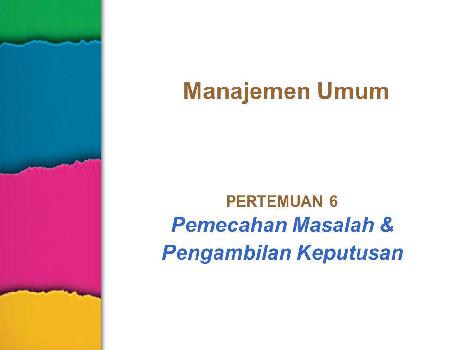 Manajemen Umum PERTEMUAN 6 Pemecahan Masalah & Pengambilan Keputusan