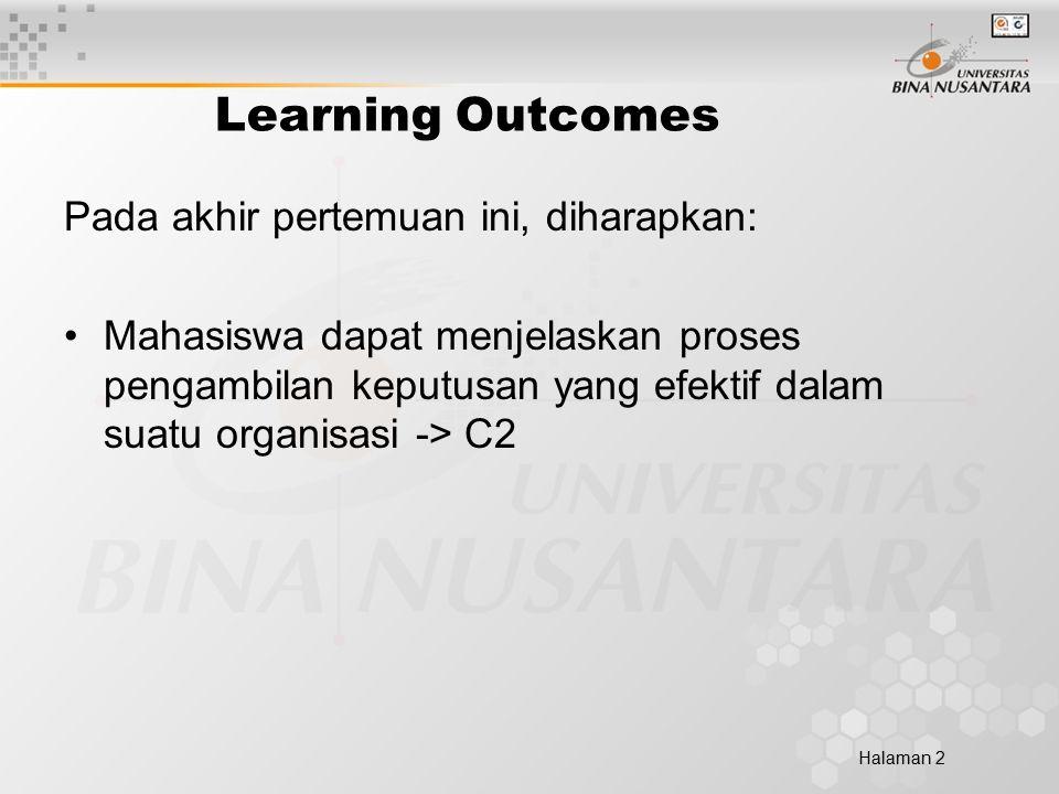 Halaman 2 Learning Outcomes Pada akhir pertemuan ini, diharapkan: Mahasiswa dapat menjelaskan proses pengambilan keputusan yang efektif dalam suatu organisasi -> C2
