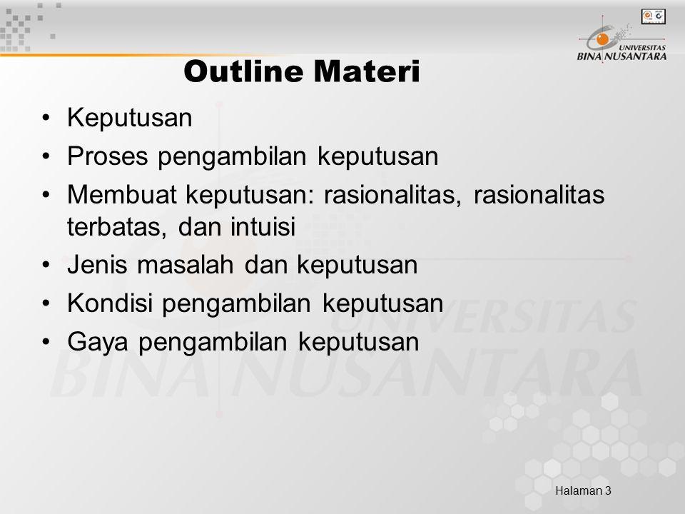 Halaman 3 Outline Materi Keputusan Proses pengambilan keputusan Membuat keputusan: rasionalitas, rasionalitas terbatas, dan intuisi Jenis masalah dan keputusan Kondisi pengambilan keputusan Gaya pengambilan keputusan