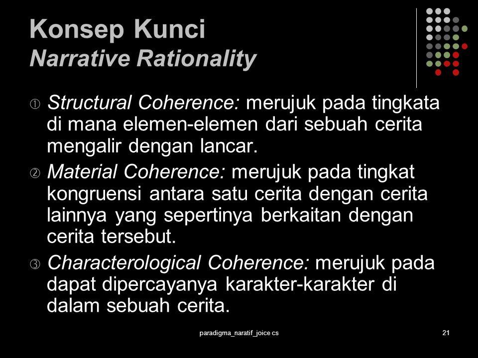 paradigma_naratif_joice cs21 Konsep Kunci Narrative Rationality  Structural Coherence: merujuk pada tingkata di mana elemen-elemen dari sebuah cerita mengalir dengan lancar.