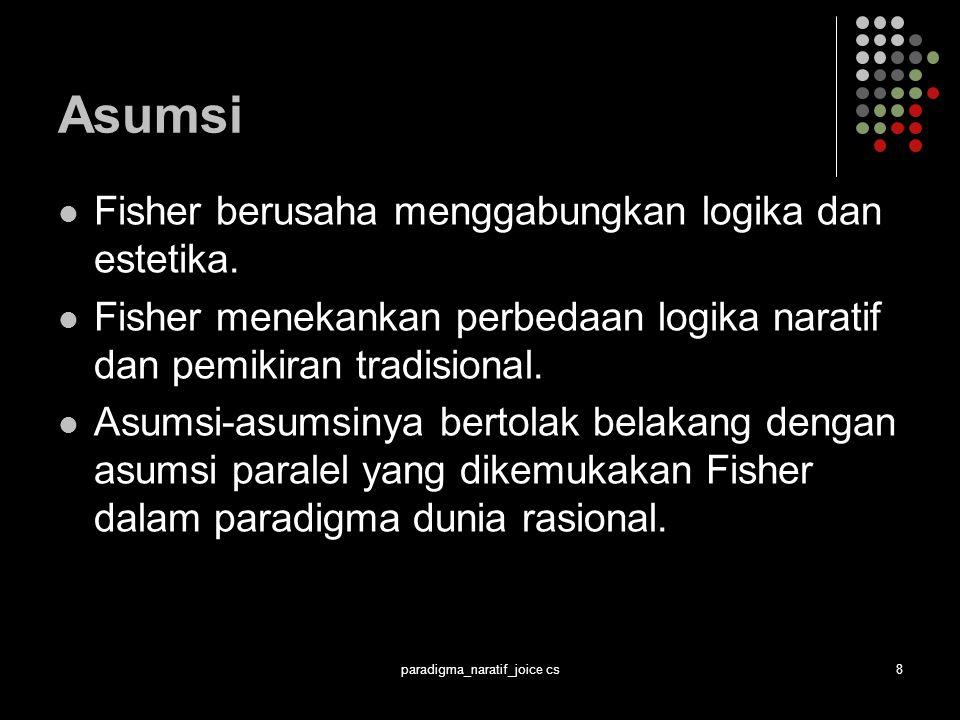 paradigma_naratif_joice cs8 Asumsi Fisher berusaha menggabungkan logika dan estetika.