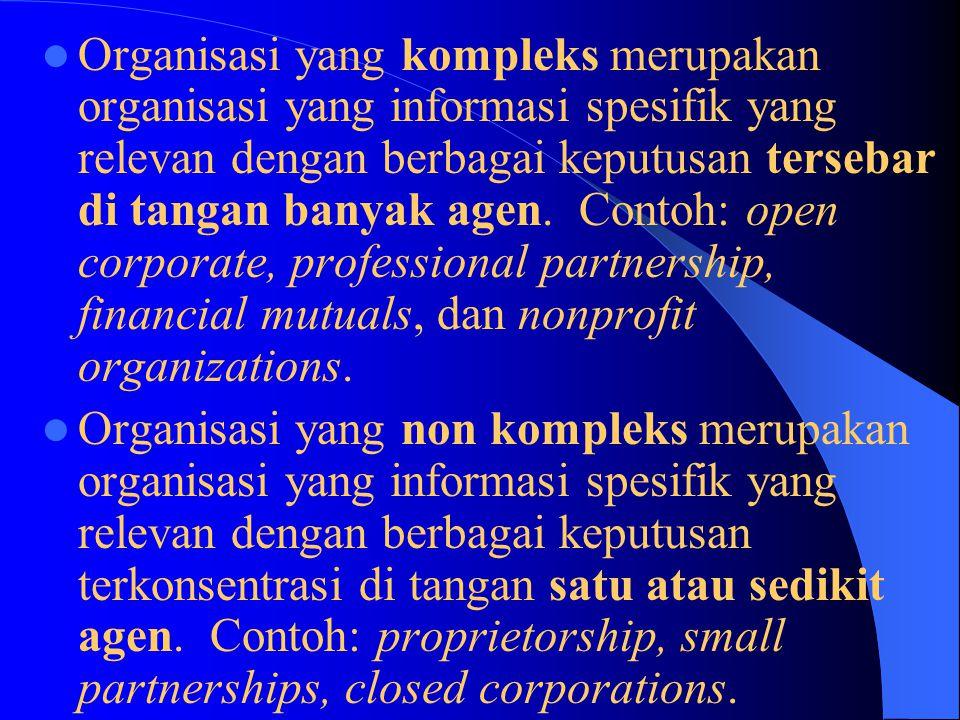 Organisasi yang kompleks merupakan organisasi yang informasi spesifik yang relevan dengan berbagai keputusan tersebar di tangan banyak agen. Contoh: o