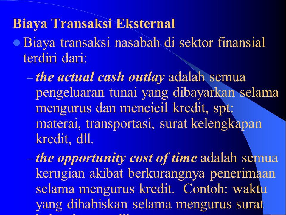 Biaya Transaksi Eksternal Biaya transaksi nasabah di sektor finansial terdiri dari: – the actual cash outlay adalah semua pengeluaran tunai yang dibay