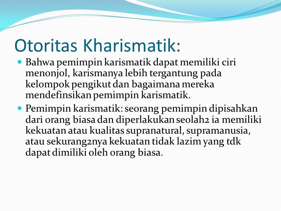Otoritas Kharismatik: Bahwa pemimpin karismatik dapat memiliki ciri menonjol, karismanya lebih tergantung pada kelompok pengikut dan bagaimana mereka