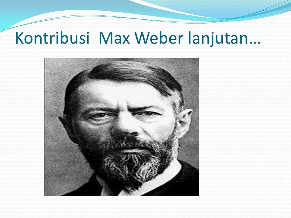 Kontribusi Max Weber lanjutan…