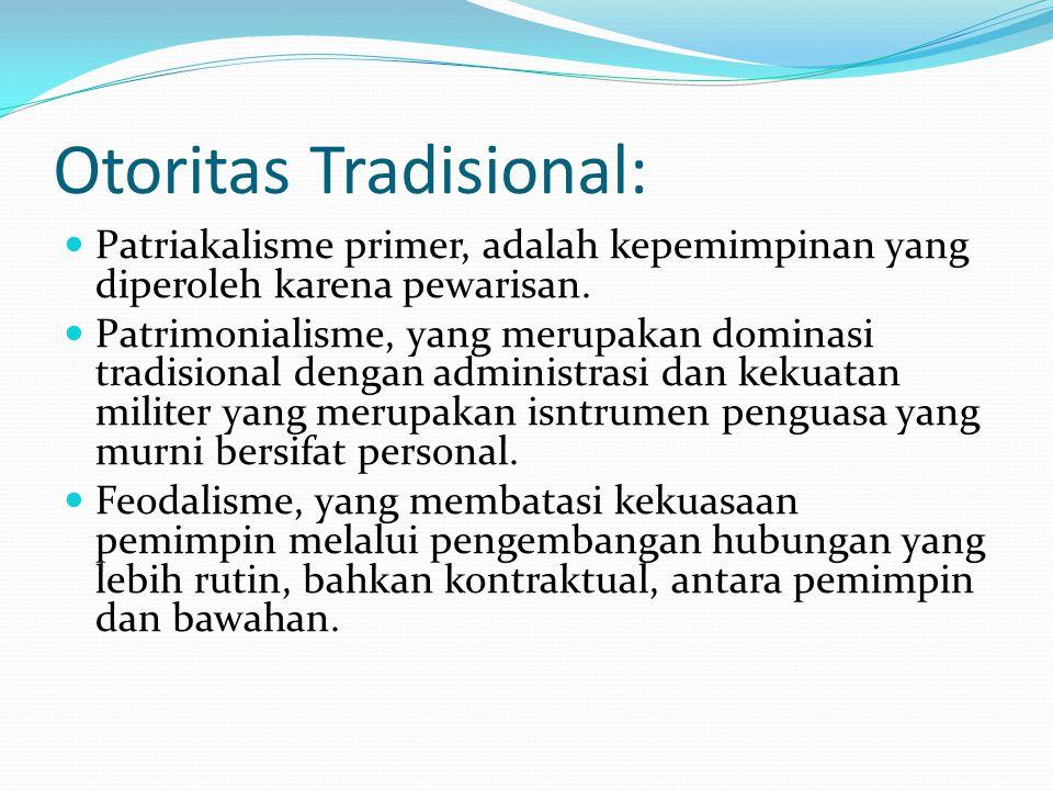 Otoritas Tradisional: Patriakalisme primer, adalah kepemimpinan yang diperoleh karena pewarisan. Patrimonialisme, yang merupakan dominasi tradisional