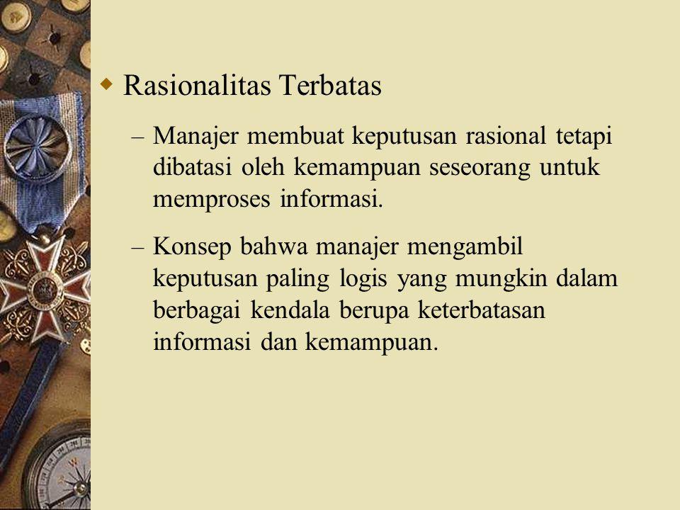  Rasionalitas – Manajer membuat pilihan yang konsisten dan memaksimalkan nilai, dengan kendala tertentu. – Asumsi bagi pengambil keputusan: Rasional