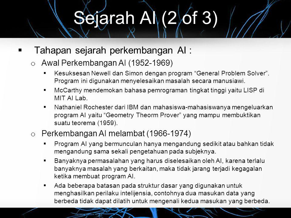 """Sejarah AI (2 of 3)  Tahapan sejarah perkembangan AI : o Awal Perkembangan AI (1952-1969)  Kesuksesan Newell dan Simon dengan program """"General Probl"""