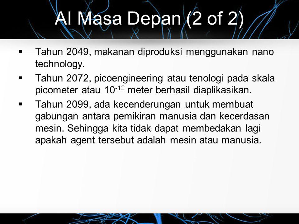 AI Masa Depan (2 of 2)  Tahun 2049, makanan diproduksi menggunakan nano technology.  Tahun 2072, picoengineering atau tenologi pada skala picometer
