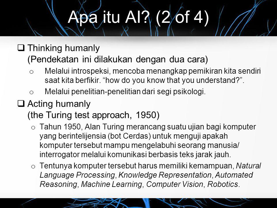 Apa itu AI? (2 of 4)  Thinking humanly (Pendekatan ini dilakukan dengan dua cara) o Melalui introspeksi, mencoba menangkap pemikiran kita sendiri saa