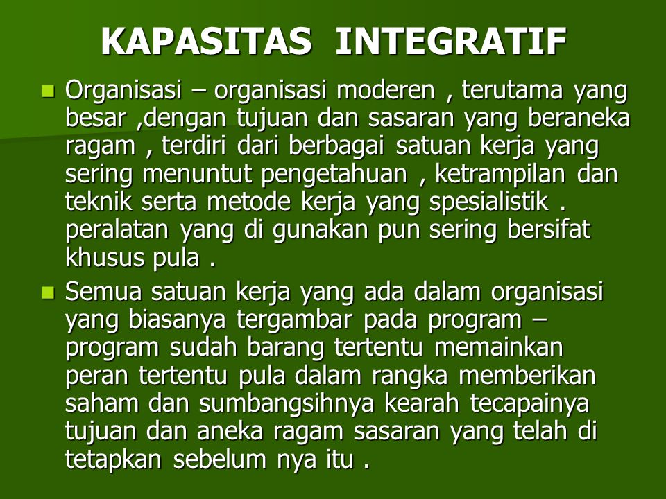 KAPASITAS INTEGRATIF Organisasi – organisasi moderen, terutama yang besar,dengan tujuan dan sasaran yang beraneka ragam, terdiri dari berbagai satuan
