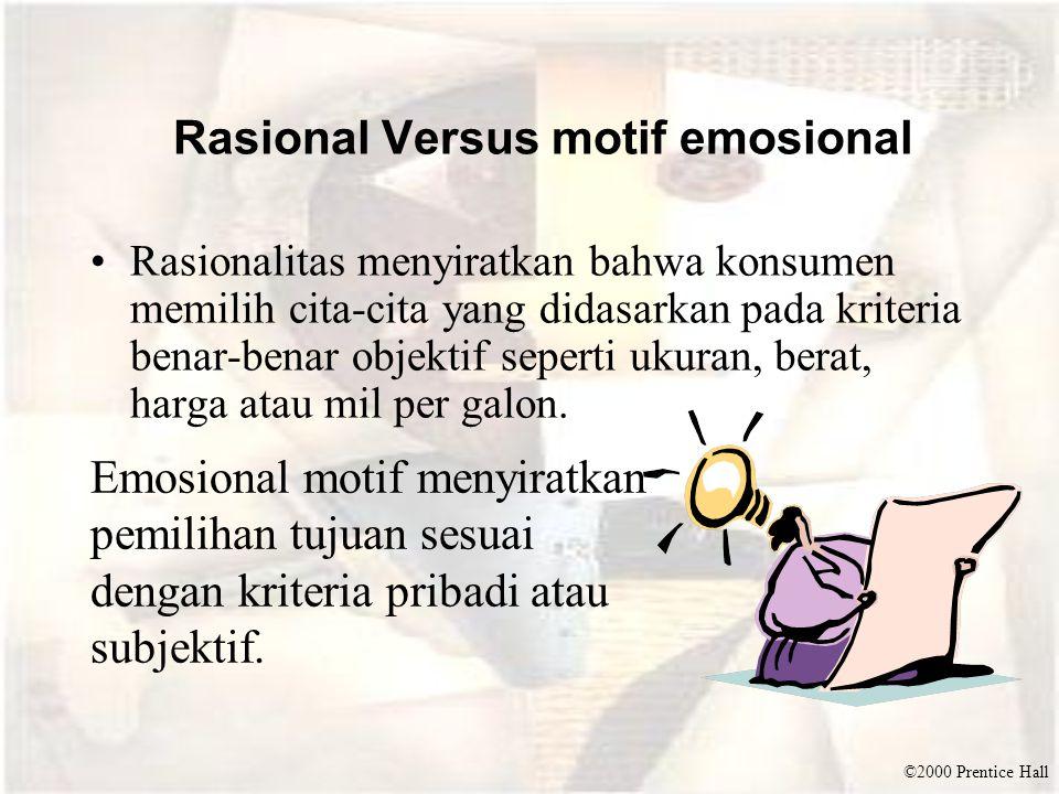 ©2000 Prentice Hall Rasional Versus motif emosional Rasionalitas menyiratkan bahwa konsumen memilih cita-cita yang didasarkan pada kriteria benar-bena