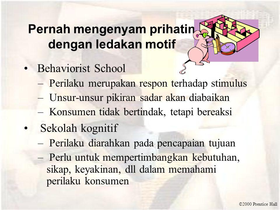 ©2000 Prentice Hall Pernah mengenyam prihatin dengan ledakan motif Behaviorist School – Perilaku merupakan respon terhadap stimulus – Unsur-unsur piki