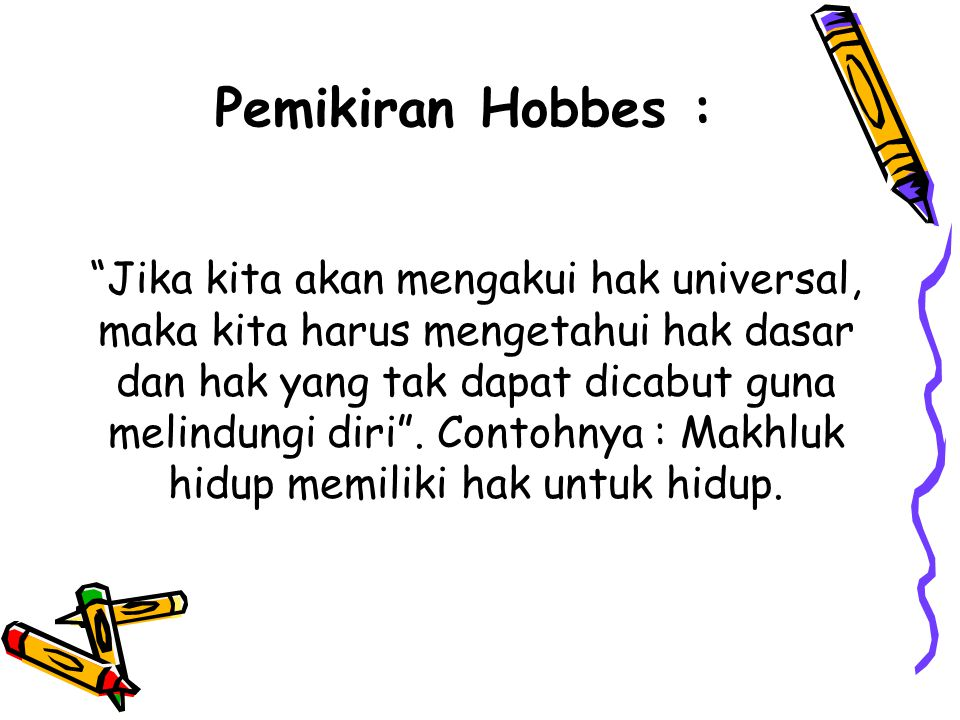 """Pemikiran Hobbes : """"Jika kita akan mengakui hak universal, maka kita harus mengetahui hak dasar dan hak yang tak dapat dicabut guna melindungi diri""""."""