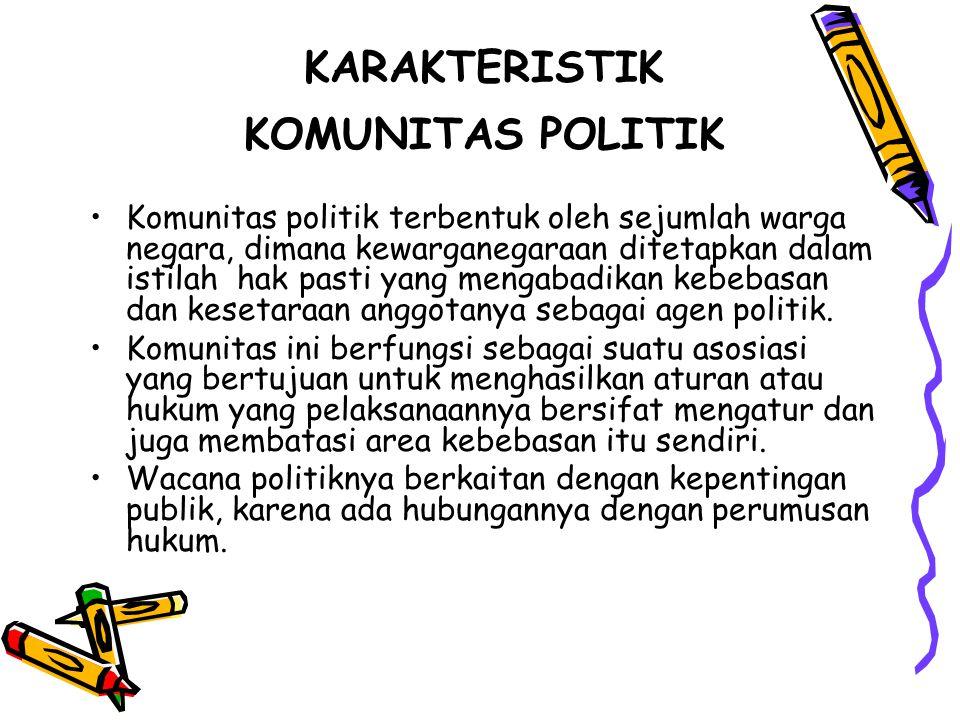 KARAKTERISTIK KOMUNITAS POLITIK Komunitas politik terbentuk oleh sejumlah warga negara, dimana kewarganegaraan ditetapkan dalam istilah hak pasti yang