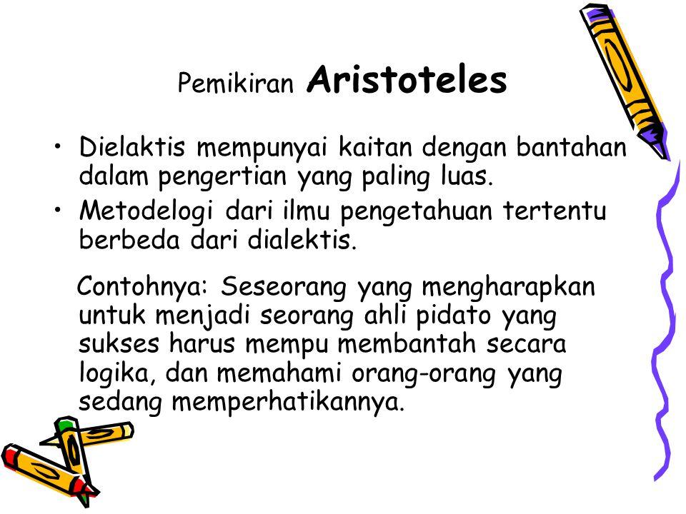 Pemikiran Aristoteles Dielaktis mempunyai kaitan dengan bantahan dalam pengertian yang paling luas. Metodelogi dari ilmu pengetahuan tertentu berbeda