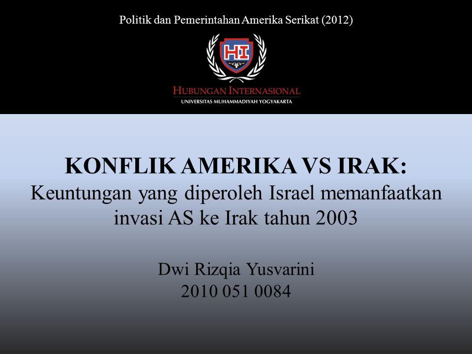 Dwi Rizqia Yusvarini 2010 051 0084 Politik dan Pemerintahan Amerika Serikat (2012) KONFLIK AMERIKA VS IRAK: Keuntungan yang diperoleh Israel memanfaat