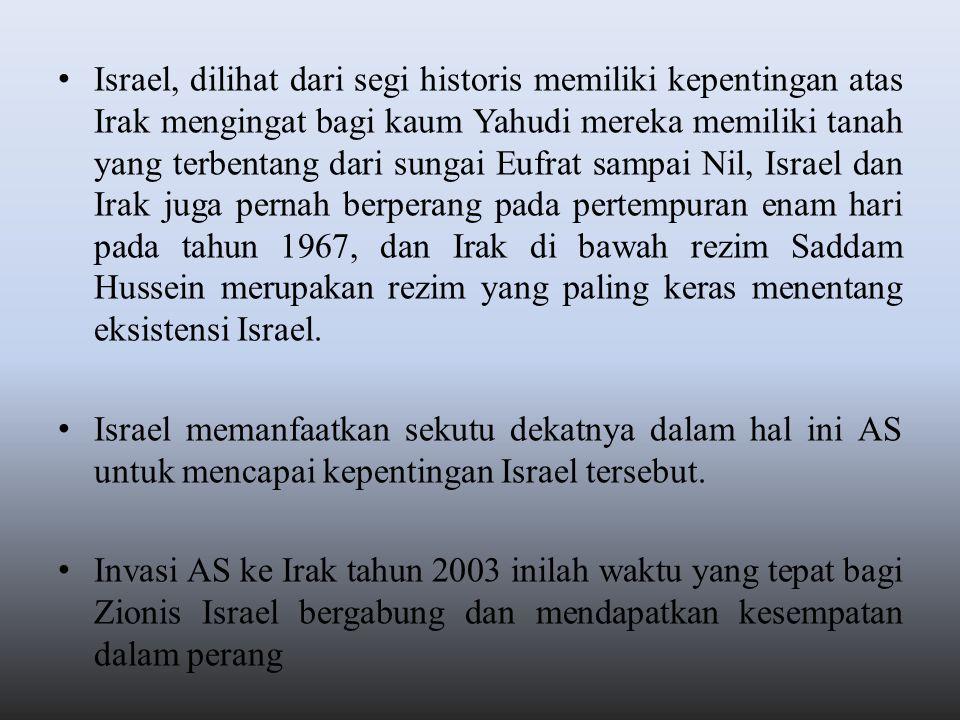 Israel, dilihat dari segi historis memiliki kepentingan atas Irak mengingat bagi kaum Yahudi mereka memiliki tanah yang terbentang dari sungai Eufrat