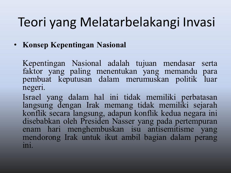 Teori yang Melatarbelakangi Invasi Konsep Kepentingan Nasional Kepentingan Nasional adalah tujuan mendasar serta faktor yang paling menentukan yang me