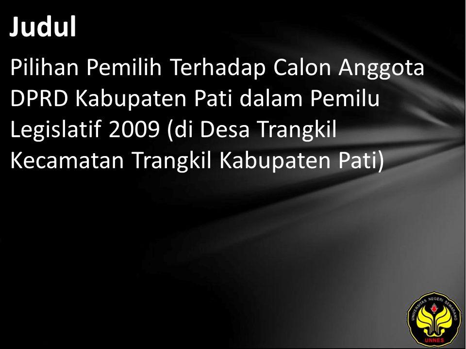 Judul Pilihan Pemilih Terhadap Calon Anggota DPRD Kabupaten Pati dalam Pemilu Legislatif 2009 (di Desa Trangkil Kecamatan Trangkil Kabupaten Pati)