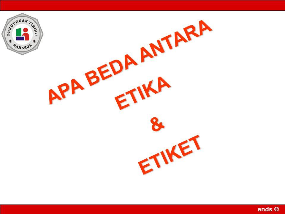 ends ® APA BEDA ANTARA ETIKA&ETIKET