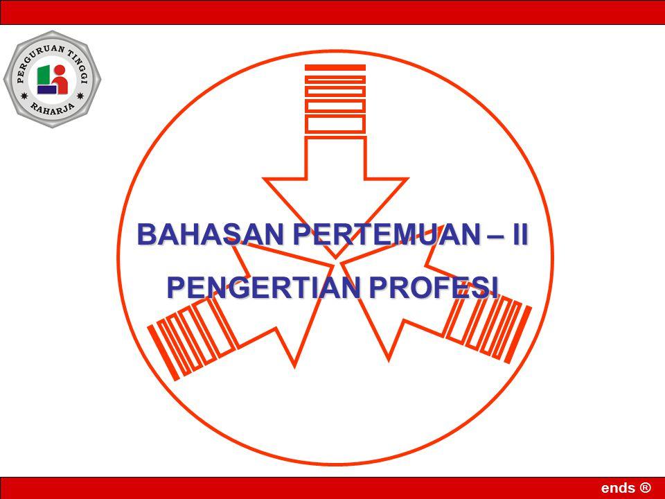 ends ® BAHASAN PERTEMUAN – II PENGERTIAN PROFESI