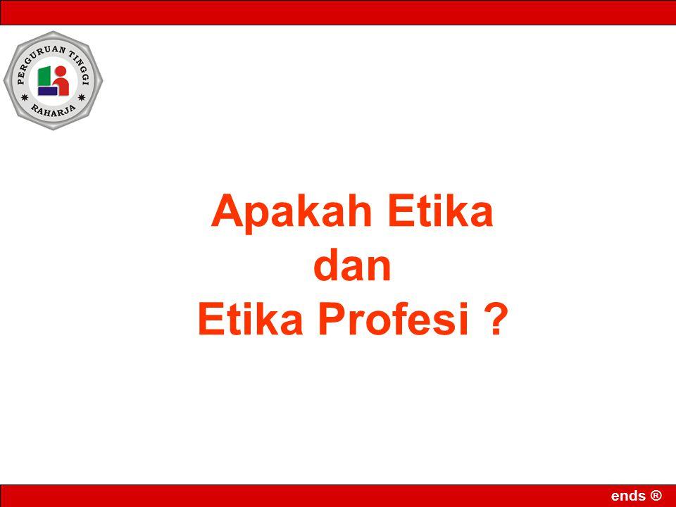 ends ® Apakah Etika dan Etika Profesi ?