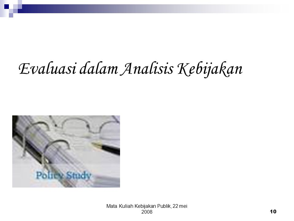 Mata Kuliah Kebijakan Publik, 22 mei 200810 Evaluasi dalam Analisis Kebijakan