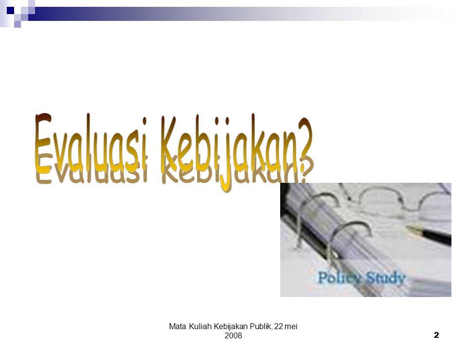 Mata Kuliah Kebijakan Publik, 22 mei 20082