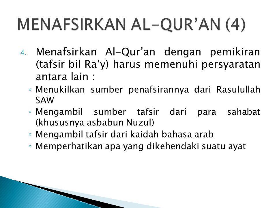 4. Menafsirkan Al-Qur'an dengan pemikiran (tafsir bil Ra'y) harus memenuhi persyaratan antara lain : ◦ Menukilkan sumber penafsirannya dari Rasulullah