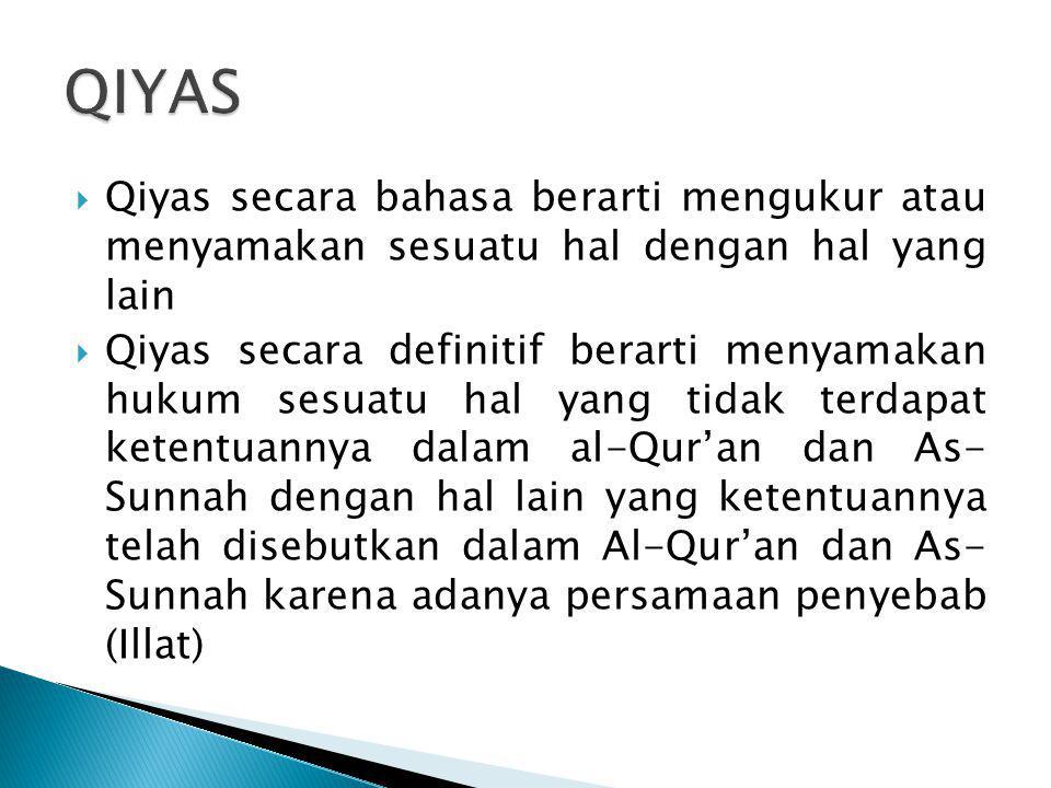  Qiyas secara bahasa berarti mengukur atau menyamakan sesuatu hal dengan hal yang lain  Qiyas secara definitif berarti menyamakan hukum sesuatu hal