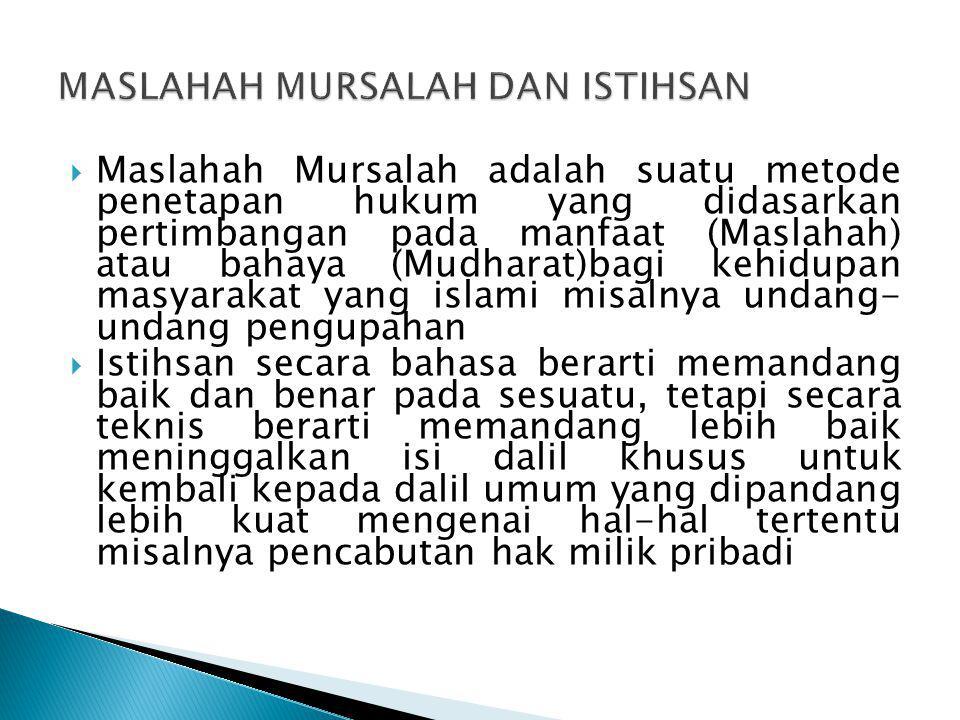  Maslahah Mursalah adalah suatu metode penetapan hukum yang didasarkan pertimbangan pada manfaat (Maslahah) atau bahaya (Mudharat)bagi kehidupan masy