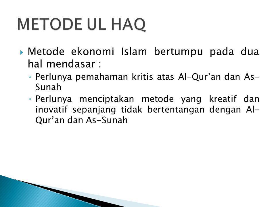  Metode ekonomi Islam bertumpu pada dua hal mendasar : ◦ Perlunya pemahaman kritis atas Al-Qur'an dan As- Sunah ◦ Perlunya menciptakan metode yang kr