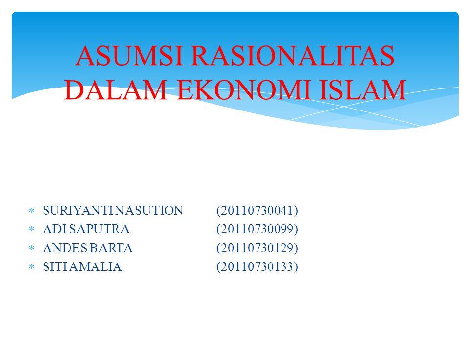  SURIYANTI NASUTION(20110730041)  ADI SAPUTRA(20110730099)  ANDES BARTA(20110730129)  SITI AMALIA(20110730133) ASUMSI RASIONALITAS DALAM EKONOMI I