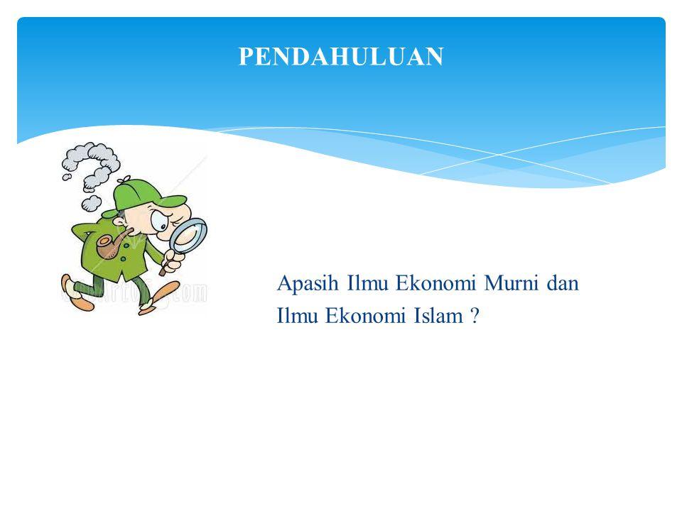 Apasih Ilmu Ekonomi Murni dan Ilmu Ekonomi Islam ? PENDAHULUAN