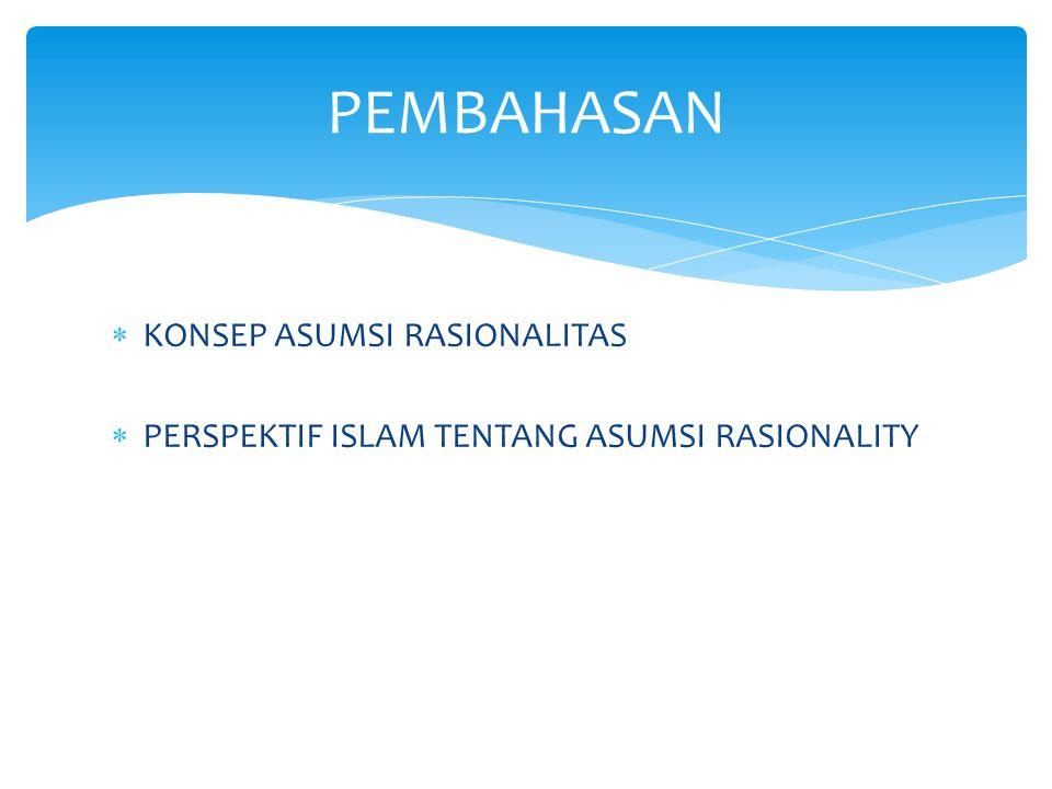  KONSEP ASUMSI RASIONALITAS  PERSPEKTIF ISLAM TENTANG ASUMSI RASIONALITY PEMBAHASAN